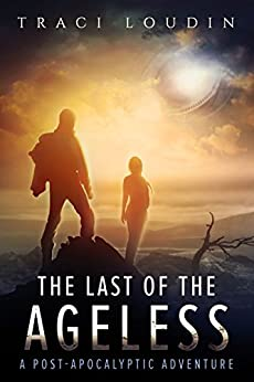 The Last of the Ageless: A Post-Apocalyptic Adventure by [Loudin, Traci]