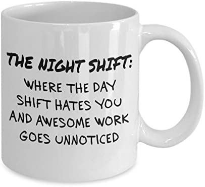 The Night Shift Where The Day Shift Hates You And Awesome Work Goes Unnoticed Mug Acrylic Coffee Holder White 11oz Kitchen Dining
