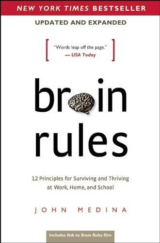 Brain Rules (Updated and Expanded): 12 Principles for Surviving and Thriving at Work; Home; and School