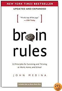 Brain Rules (Updated and Expanded): 12 Principles for Surviving and Thriving at Work, Home, and School