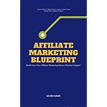 AFFILIATE MARKETING BLUEPRINT: Fastest Way To Make Passive Income Online From Selling Other Peoples Products