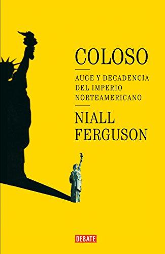 Coloso: Auge y decadencia del imperio americano (Spanish Edition) (Auge Si)