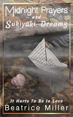 Midnight Prayers and Sukiyaki Dreams: It Hurts To Be In Love (Midnight Prayers and Sukiyaki Dreams - Diary of a Love Story Book 6) ()