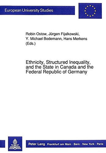 Ethnicity, Structured Inequality, and the State in Canada and the Federal Republic of Germany (Europäische Hochschulschr