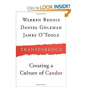 Transparency: How Leaders Create a Culture of Candor Warren Bennis, Daniel Goleman, James O'Toole and Patricia Ward Biederman
