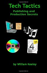 Tech Tactics Publishing and Production Secrets [Paperback] [2012] (Author) Mr. William D. Keeley