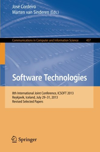 Software Technologies: 8th International Joint Conference, ICSOFT 2013, Reykjavik, Iceland, July 29-31, 2013, Revised Selected Papers (Communications in Computer and Information Science) by Cordeiro Jose Luis