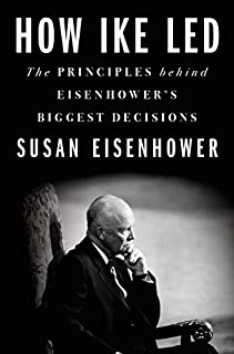 Book Cover: How Ike Led: The Principles Behind Eisenhower's Biggest Decisions