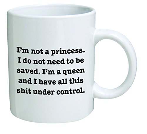 Funny Mug 11OZ I'm not a Princess. I'm a Queen, novelty and gift, mom, sister, girlfriend, wife, her, best friends, long distance, friendship, by Yates And Franco