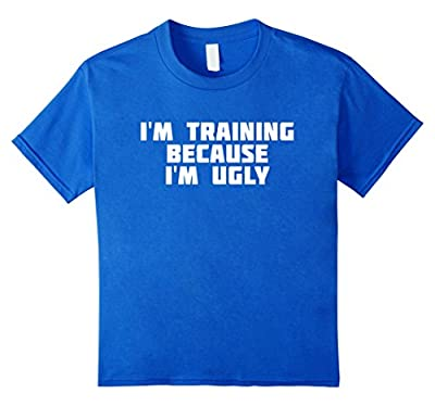 I'm Training Because I'm Ugly | Funny Workout T-Shirt