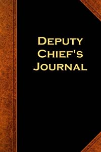 Deputy Chief's Journal: (Notebook, Diary, Blank Book) (Law Enforcement Journals Notebooks Diaries)