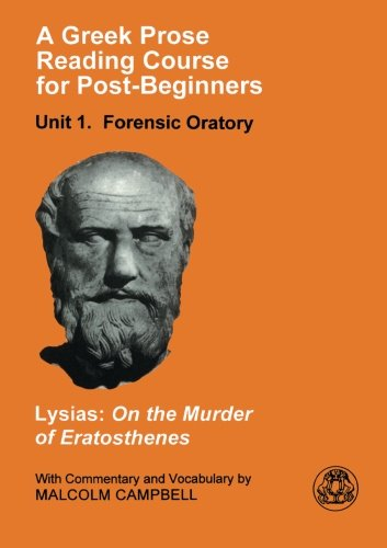 A Greek Prose Course: Unit 1: Forensic Oratory (Greek Prose Reading Course for Post-Beginners. Unit 1, Foren)