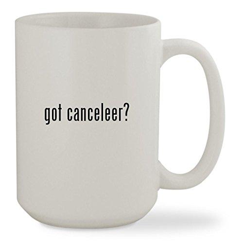 got canceleer? - 15oz White Sturdy Ceramic Coffee Cup Mug