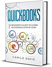 QuickBooks: A Beginner's Guide to Learn QuickBooks Step by