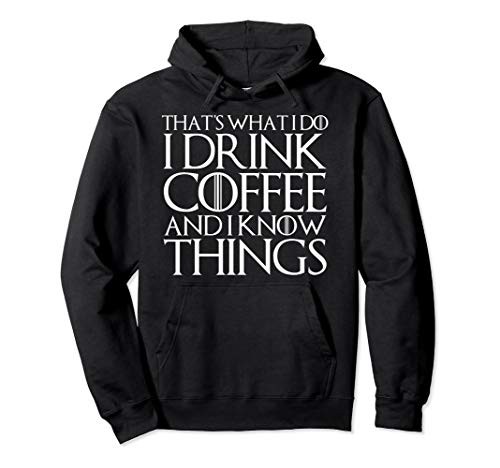THAT'S WHAT I DO I DRINK COFFEE AND I KNOW THINGS Hoodie