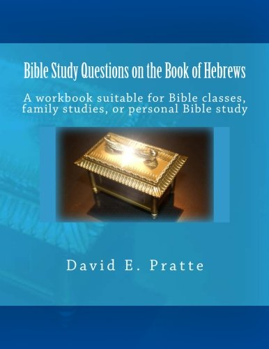 Bible Study Questions on the Book of Hebrews: A workbook suitable for Bible classes, family studies, or personal Bible study pdf epub