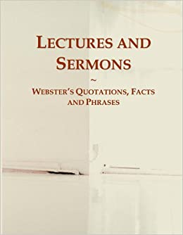Lectures and Sermons: Webster's Quotations, Facts and Phrases