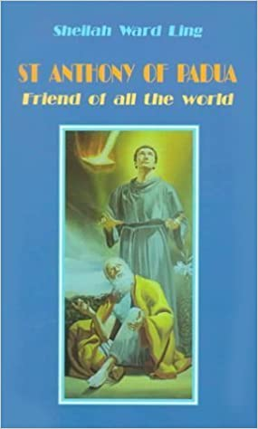 Book St. Anthony of Padua: Friend of All the World by Sheilah Ward Ling (1996-11-03)