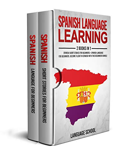 Spanish Language Learning: 2 BOOKS IN 1. Become Fluent in Spanish with  Spanish Short Stories for Beginners + Spanish Language for Beginners
