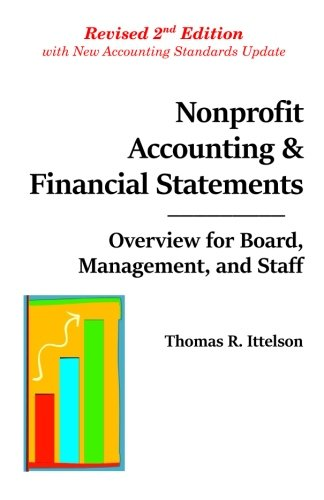 Nonprofit Accounting & Financial Statements: Overview for Board, Management, and Staff (Accounting For Non)