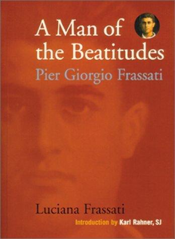 A Man of the Beatitudes: Pier Giorgio Frassati by Luciana Frassati (2001-10-01)