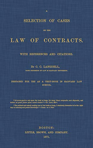A Selection of Cases on the Law of Contracts With References and Citations Prepared for Use as a Text-book in Harvard Law School
