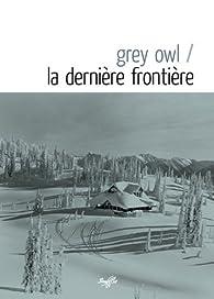 La dernière frontière par Grey Owl