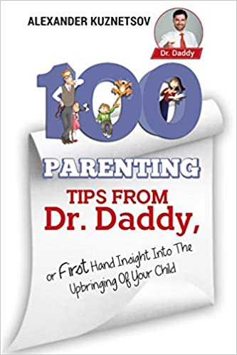 7ecd60ccb 100 Parenting Tips From Dr. Daddy  First Hand Insight into the ...