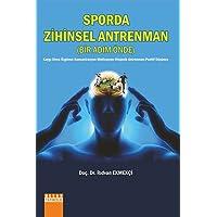 Sporda Zihinsel Antrenman (Bir Adım Önde): Kaygı - Stres - Özgüven - Konsantrasyon - Motivasyon - Otojenik Antrenman - Pozitif Düşünce