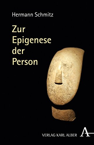 Zur Epigenese der Person Gebundenes Buch – 18. April 2017 Hermann Schmitz Verlag Karl Alber 3495488685 Philosophie / Allgemeines