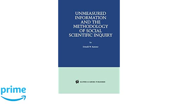 Unmeasured Information and the Methodology of Social Scientific Inquiry