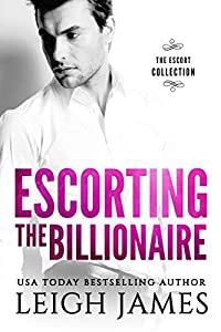Escorting the Billionaire (The Escort Collection Book 2)