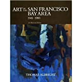 Art in the San Francisco Bay Area, 1945-1980 : An Illustrated History, Albright, Thomas, 0520055187