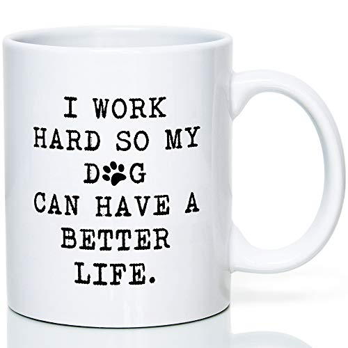 nicals Funny Coffee Mug with Funny Saying - I WORK HARD SO MY DOG CAN HAVE A BETTER LIFE - Perfect Dog Mugs for Dog Lovers Funny (Best Coffee Mugs For Work)