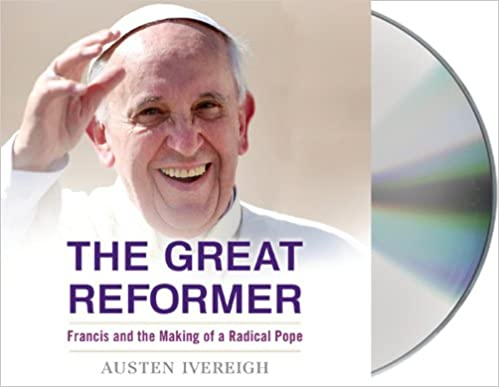 Book The Great Reformer: Francis and the Making of a Radical Pope