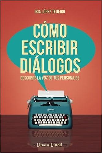 Cómo escribir diálogos: Descubre la voz de tus personajes: Amazon.es: López Teijeiro, Iria: Libros