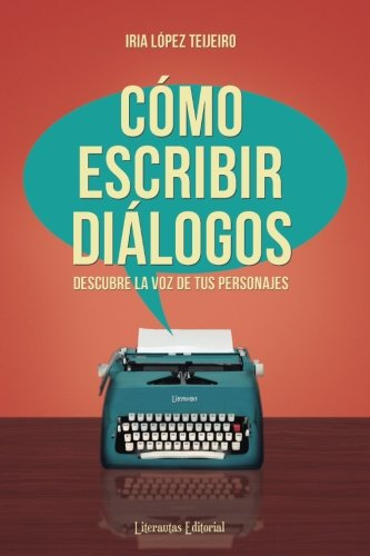 Como escribir dialogos: Descubre la voz de tus personajes (Spanish Edition) [Iria Lopez Teijeiro] (Tapa Blanda)