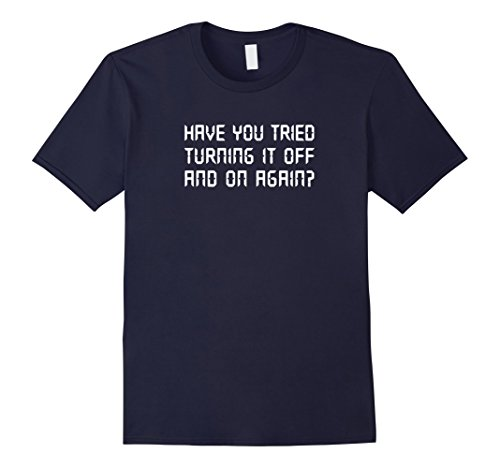 Mens Have You Tried Turning It Off And On Again Shirt Large Navy