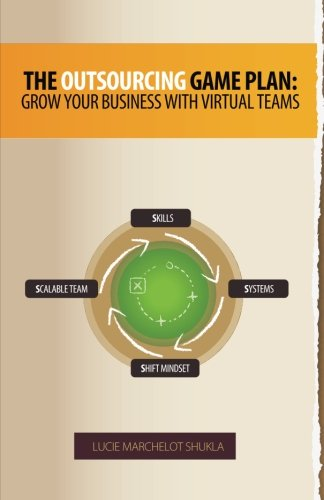 The Outsourcing Game Plan: Grow Your Business With Virtual Teams ebook