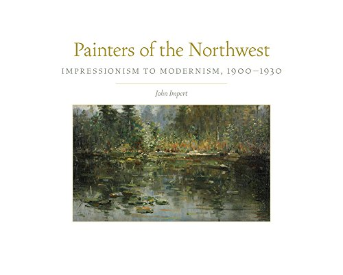 Painters Landscape (Painters of the Northwest: Impressionism to Modernism, 1900–1930 (The Charles M. Russell Center Series on Art and Photography of the American West))