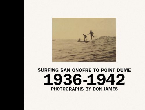 Surfing San Onofre to Point Dume: Photographs by Don James: 1936-1942