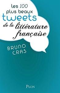 Les 100 plus beaux tweets de la littérature française par Bruno Cras