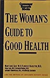 The Woman's Guide to Good Health, Consumer Reports Books Editors and Mary J. Gray, 0890433828