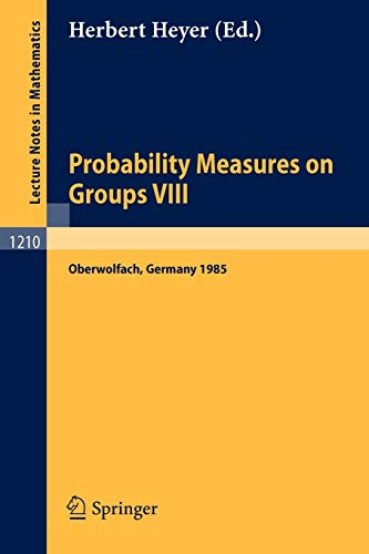 Probability Measures on Groups VIII: Proceedings of a Conference held in Oberwolfach, November 10-16, 1985 (Lecture Note