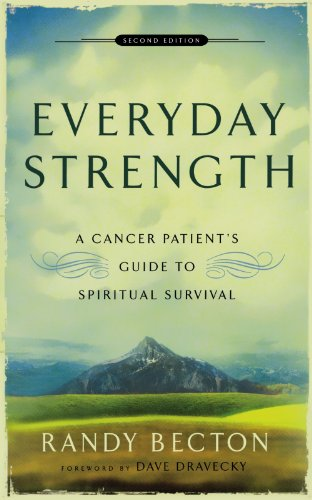 Everyday Strength: A Cancer Patient's Guide to Spiritual Survival (Best Prayers For Strength)