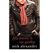 Fifty Reasons to Say Goodbye - A Novel Alexander, Nick ( Author ) Jun-01-2004 Paperback