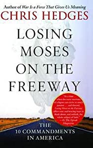 Chris Hedges: Losing Moses on the Freeway : The 10 Commandments in America (Paperback); 2006 Edition from Chris Hedges