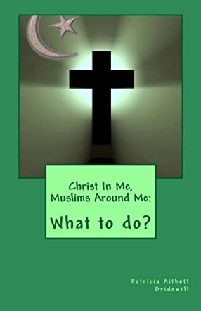 Christ In Me, Muslims Around Me: What to do?