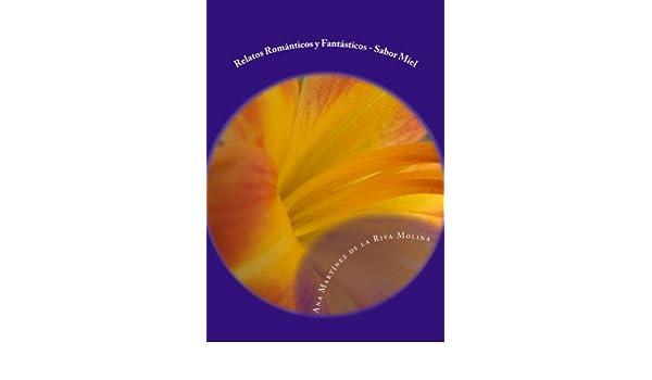 Amazon.com: RELATOS ROMÁNTICOS Y FANTÁSTICOS SABOR MIEL (Spanish Edition) eBook: ANA MARTÍNEZ DE LA RIVA MOLINA: Kindle Store