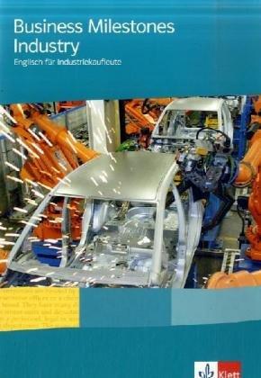 Business Milestones Industry / Englisch für Industriekaufleute: Business Milestones Industry / Lehr-/Arbeitsbuch: Englisch für Industriekaufleute (Bausteine Englisch für Berufliche Schulen)